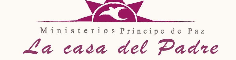 "Ministerios Principe de Paz ""La Casa Del Padre"""