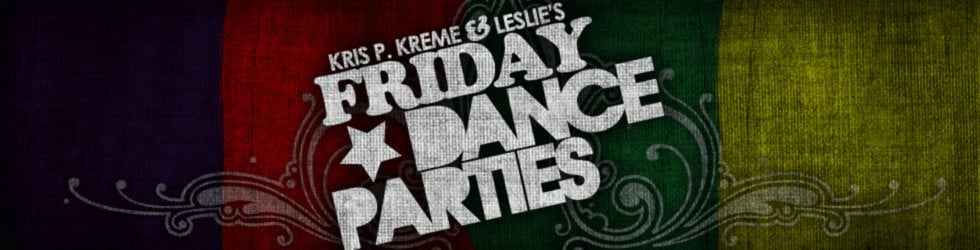 FRIDAY DANCE PARTY!