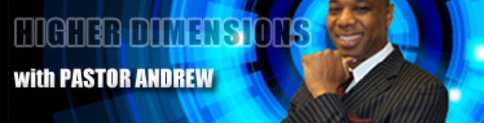 HIGHER DIMENSIONS WITH PASTOR ANDREW