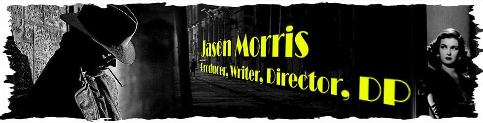 Jason Morris - Producer/Writer/Director/DP/Editor
