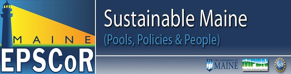 SUSTAINABLE MAINE: Pools, Policies & People