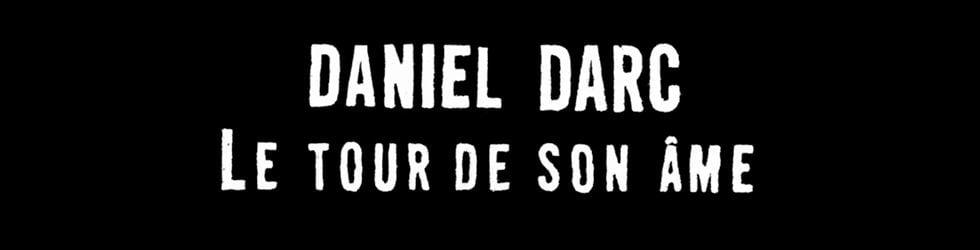 [Série / 15 épisodes] - Daniel Darc - Le tour de son âme