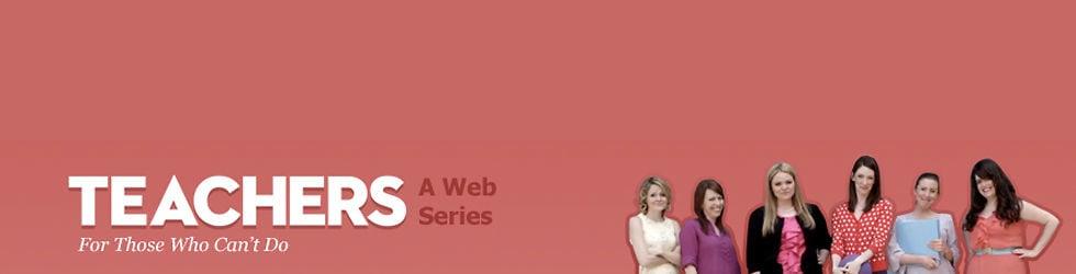 Teachers: A (Funny) Web Series