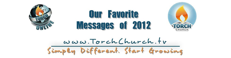Torch Church's Greatest Messages of 2012