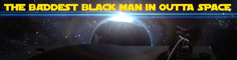 The Baddest Black Man In Outta Space