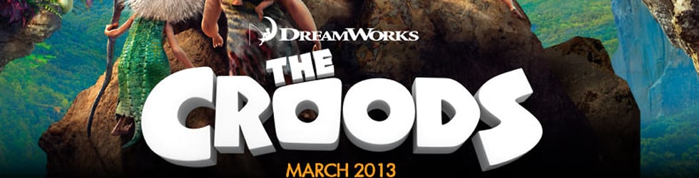 ----The Croods----     In Theatres March 22 2013