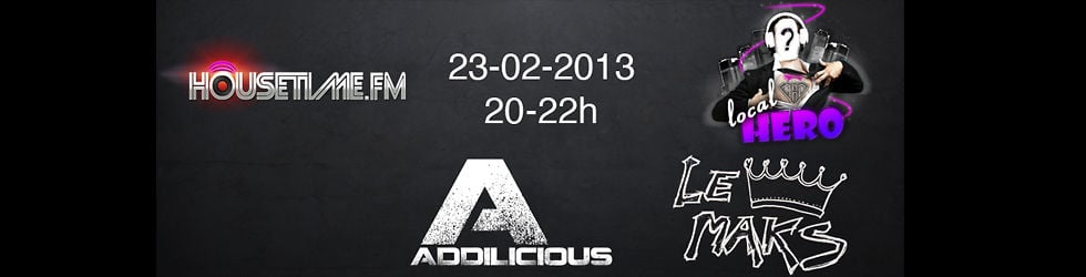ADDILICIOUS & Lé MAks - Housetime.FM - Local Hero Show - 23.02.2013