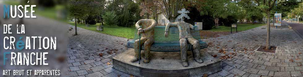 Musée de la Création Franche - Art brut et apparentés