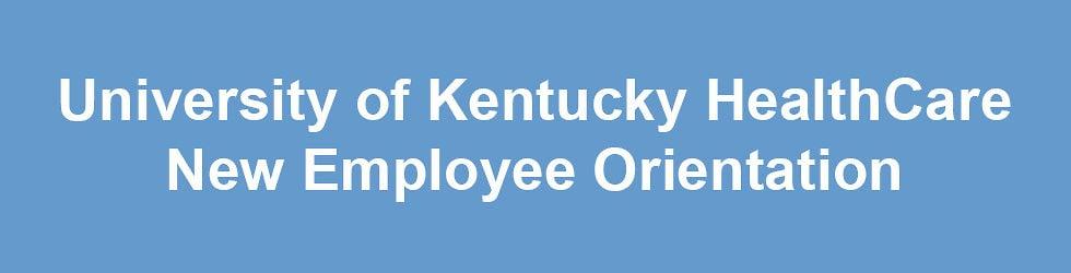 New Employee Orientation - University of Kentucky HealthCare
