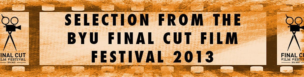 Selections from BYU Final Cut Film Festival 2013