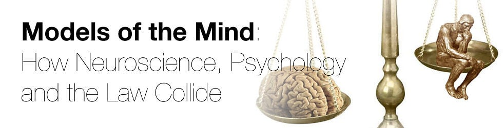 Models of the Mind: How Neuroscience, Psychology, and the Law Collide