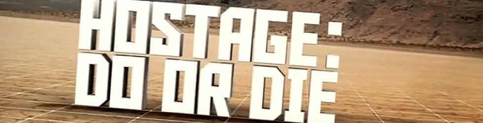HOSTAGE: DO OR DIE (premiering 2011)