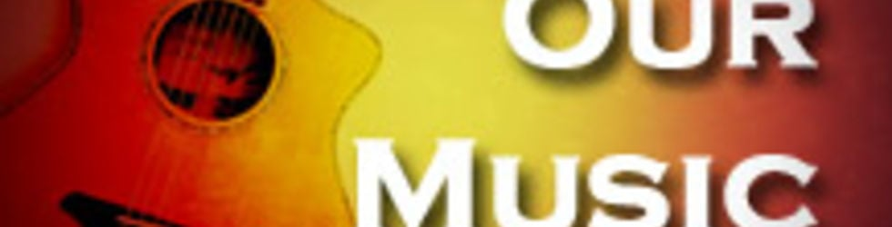 """""""Our Music"""""""