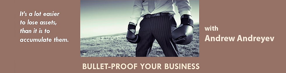 Bullet Proof Your Business - Practical Asset Protection Strategies