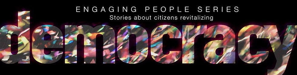 Engaging People Series: Stories about Civic Engagement and Democracy