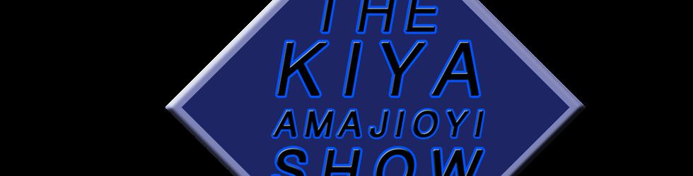 The Kiya Amajioyi Show