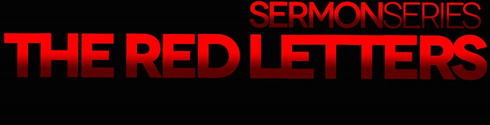 THE RED LETTERS (Sermon Series - June 2013)