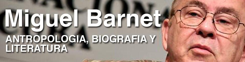 MIGUEL BARNET: ANTROPOLOGIA, BIOGRAFIA Y LITERATURA