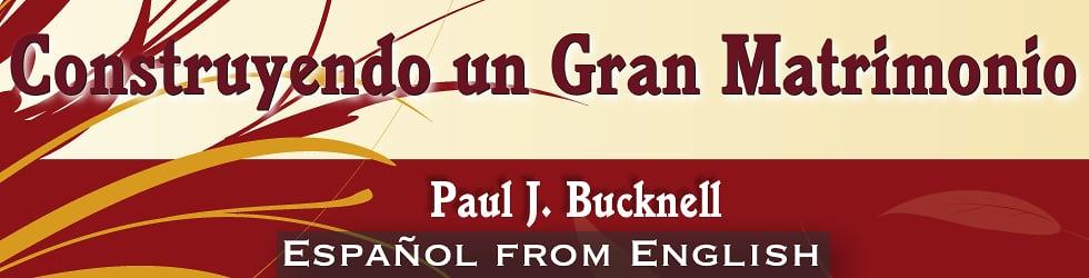 Construyendo un Gran Matrimonio by Paul J. Bucknell
