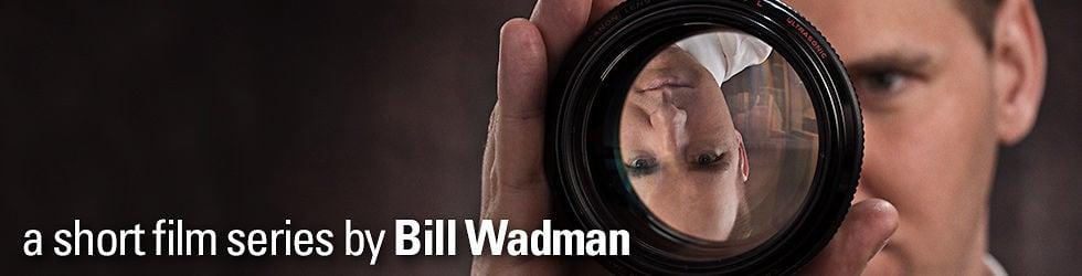 Bill Wadman's Summer 2013 Short Films
