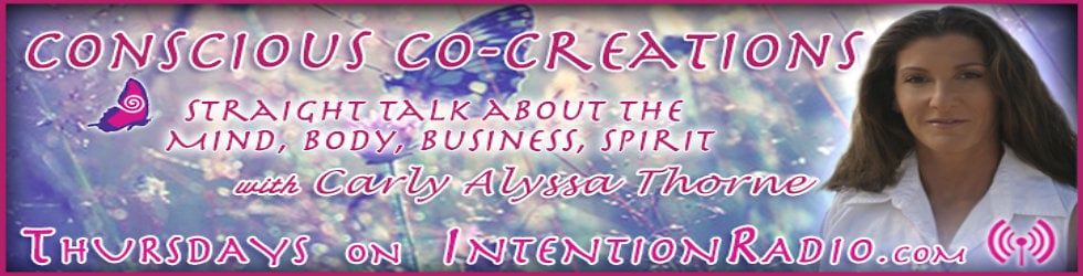 """""""Conscious Co-Creations"""" ~ Straight talk about the Mind, Body, Spirit"""