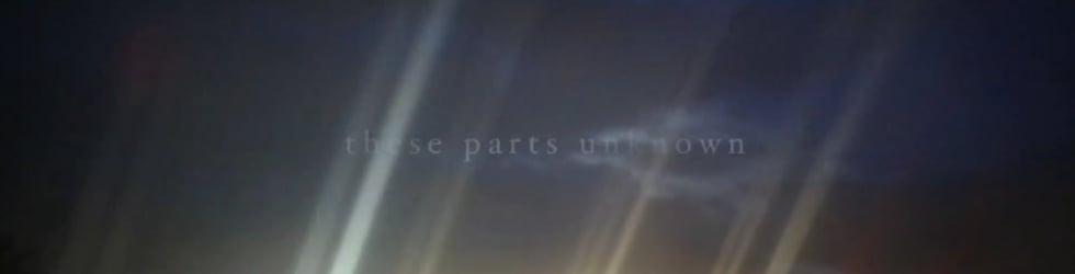 These Parts Unknown