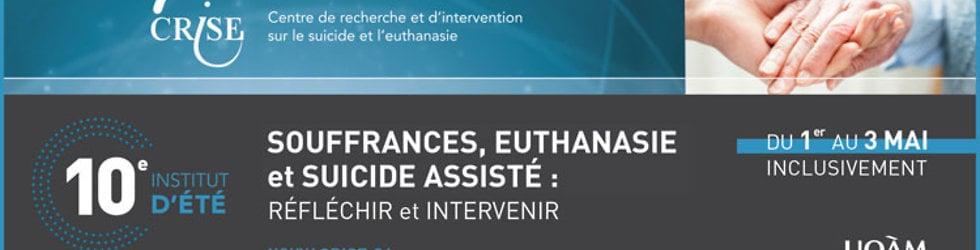 INSTITUT D'ÉTÉ 2013 - Souffrances, euthanasie et suicide assisté: Réfléchir et interventir