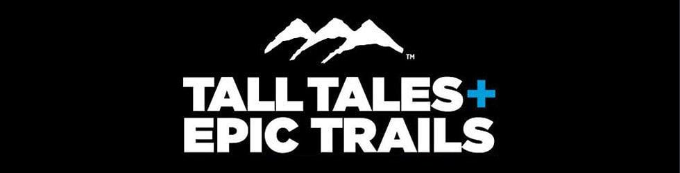 Tall Tales + Epic Trails
