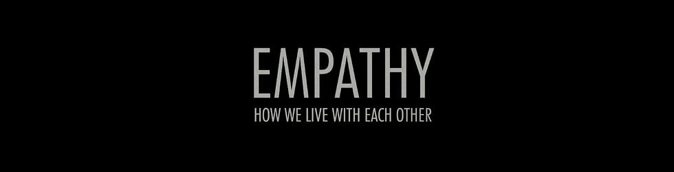 EMPATHY: How We Live With Each Other