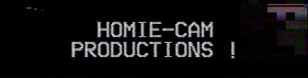 HOMIE CAM PRODUCTIONS !