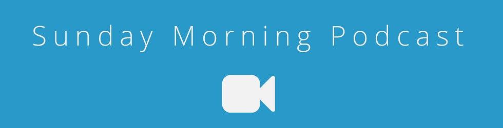 Sunday Morning Video Podcast