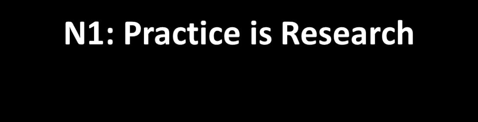 N1: Practice is Research