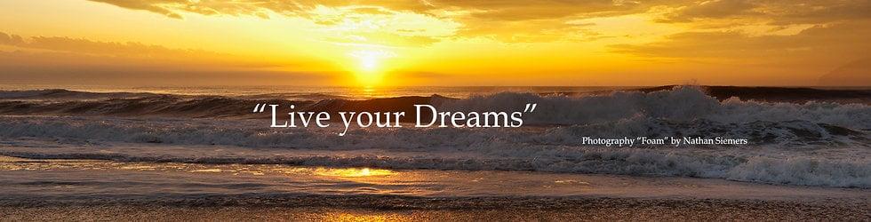 """Live Your Dreams"""
