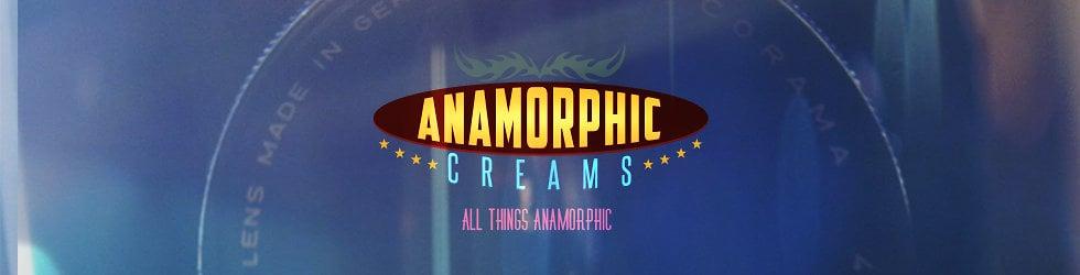 ANAMORPHIC CREAMS