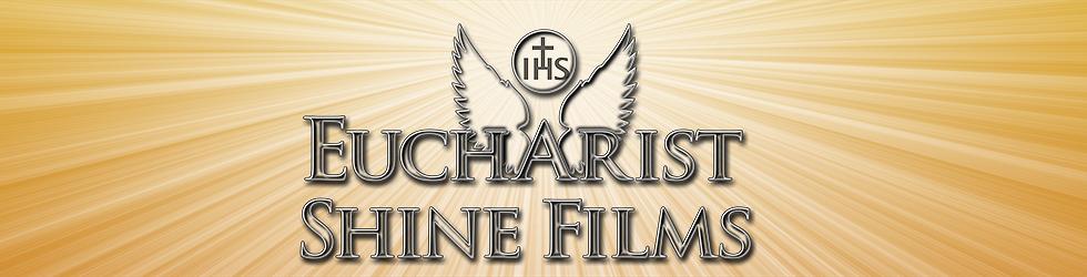 EUCHARIST SHINE FILMS