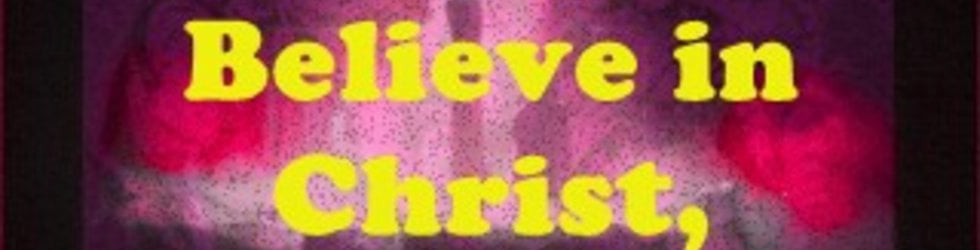 ONLY BELIEVE CHRIST PAID for your sins, TO BE FOREVER SAVED!