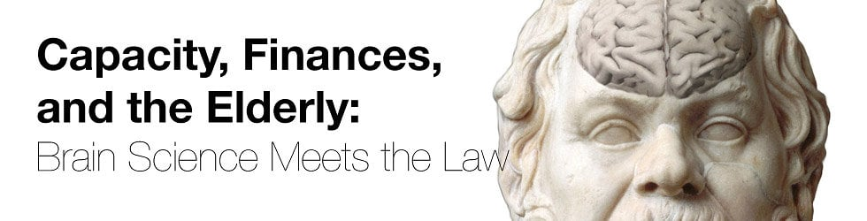Capacity, Finances, and the Law: Brain Science Meets the Law