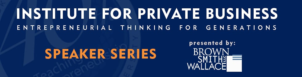 Institute for Private Business Speaker Series presented by Brown Smith Wallace
