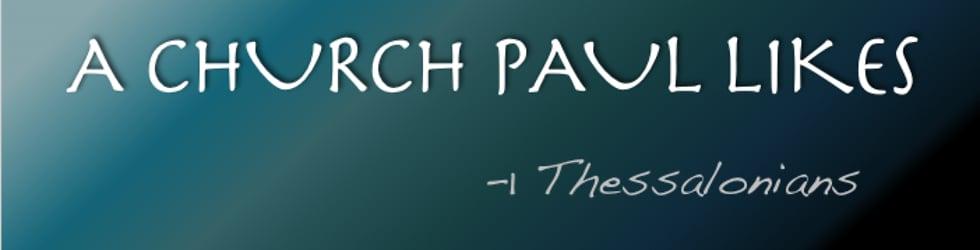 A Church Paul Likes -1Thessalonians Series