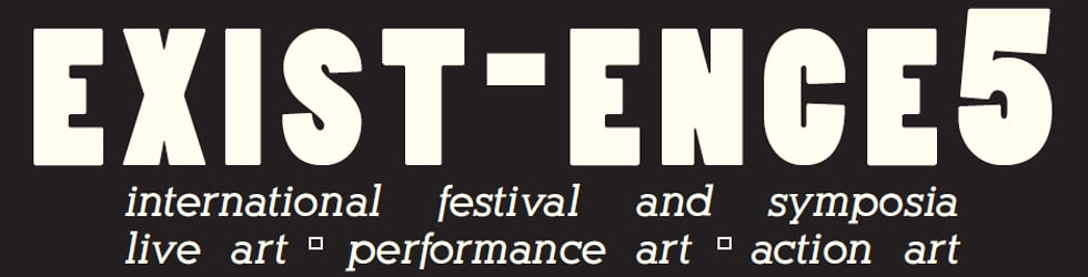 EXIST-ENCE 5 INTERNATIONAL FESTIVAL AND SYMPOSIA LIVE ART PERFORMANCE ART ACTION ART