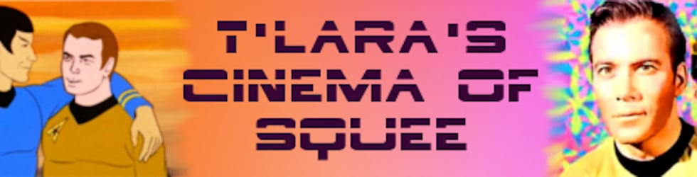 T'Lara's Cinema of Squee