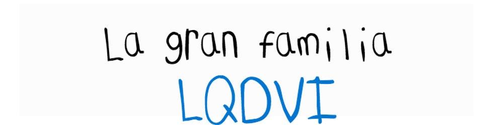 La gran familia LQDVI