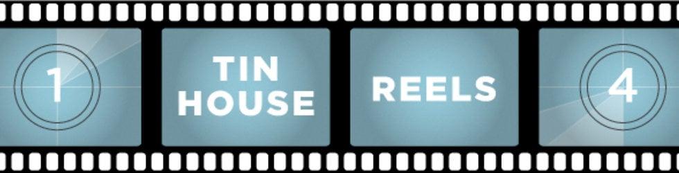 Tin House Reels