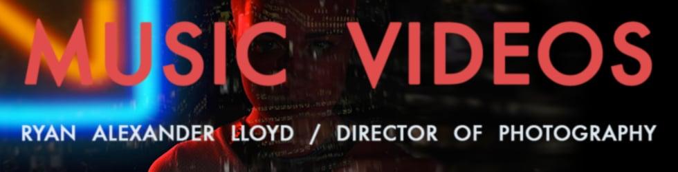 Music Videos - Ryan Alexander Lloyd