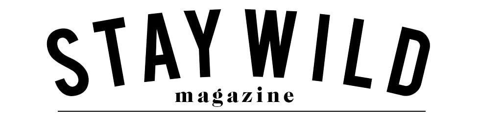 Stay Wild Magazine