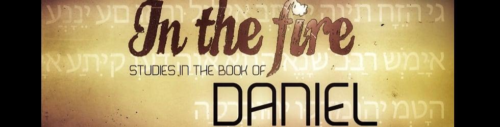 In The Fire- Studies in the BOOK OF DANIEL