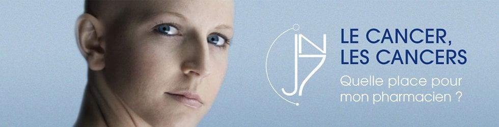 JN7 - Le Cancer, Les Cancers, quelle place pour mon pharmacien ?