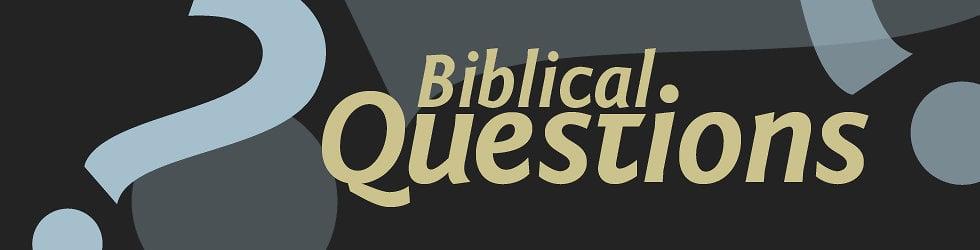 Biblical Questions