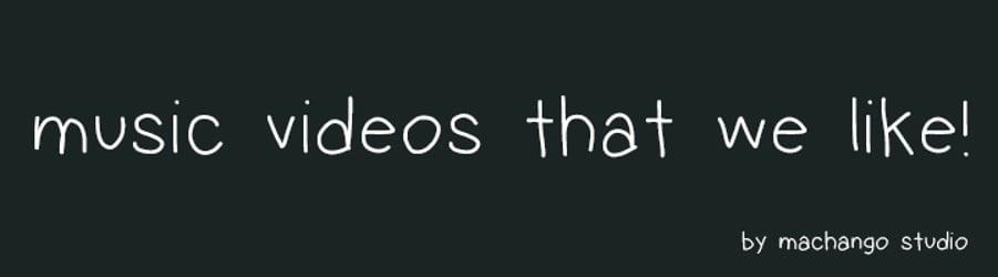 Music Videos that We Like!