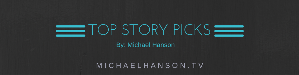Michael Hanson's Top Story Picks
